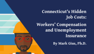 Connecticut's Hidden Job Costs: Workers' Compensation and Unemployment Insurance