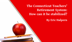 The Connecticut Teachers' Retirement System: Can it be stabilized?